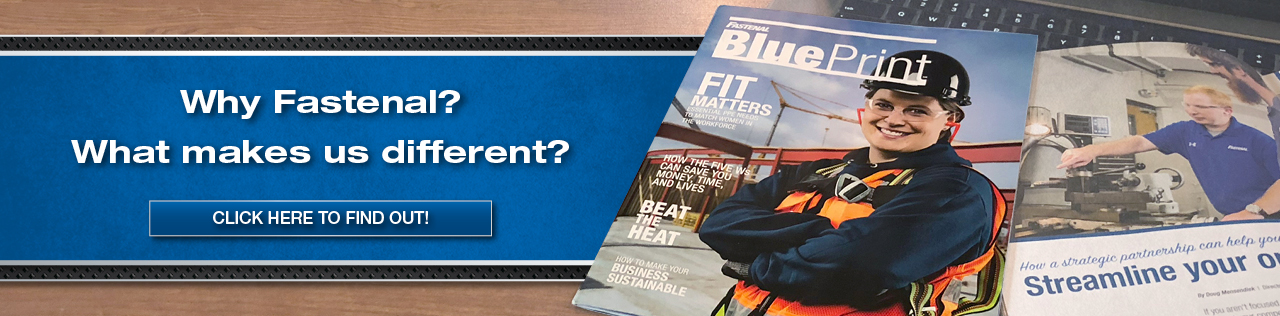 Why Fastenal? What makes us different? Click here to find out
